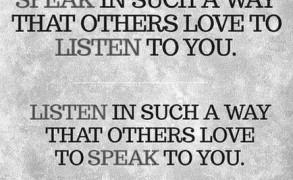«Μίλα με τέτοιο τρόπο που οι άλλοι θα αγαπούν να σε ακούνε!»
